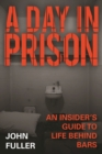 A Day in Prison : An Insider's Guide to Life Behind Bars - Book