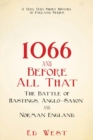 1066 and Before All That : The Battle of Hastings, Anglo-Saxon and Norman England - Book