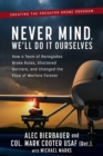 Never Mind, We'll Do It Ourselves : How a Team of Renegades Broke Rules, Shattered Barriers, and Changed the Face of Warfare Forever - Book