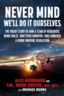 Never Mind, We'll Do It Ourselves : The Inside Story of How a Team of Renegades Broke Rules, Shattered Barriers, and Launched a Drone Warfare Revolution - eBook