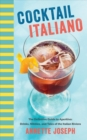 Cocktail Italiano : The Definitive Guide to Aperitivo: Drinks, Nibbles, and Tales of the Italian Riviera - Book