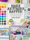 Make Anything Happen : A Creative Guide to Vision Boards, Goal Setting, and Achieving the Life of Your Dreams - eBook