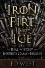 Iron, Fire and Ice : The Real History that Inspired Game of Thrones - Book