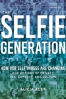 The Selfie Generation : Exploring Our Notions of Privacy, Sex, Consent, and Culture - Book