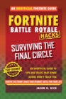 Fortnite Battle Royale Hacks: Surviving the Final Circle : An Unofficial Guide to Tips and Tricks That Other Guides Won't Teach You - Book