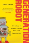 Generation Robot : A Century of Science Fiction, Fact, and Speculation - Book