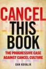 Cancel This Book : The Progressive Case Against Cancel Culture - Book