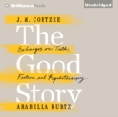 The Good Story : Exchanges on Truth, Fiction and Psychotherapy - eAudiobook