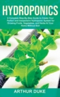 Hydroponics : A Complete Step-By-Step Guide to Create Your Perfect and Inexpensive Hydroponic System for Growing Fruits, Vegetables, and Herbs At Your Home Without Soil - Book