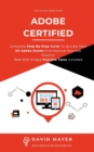 Adobe Certified : Complete Step By Step Guide To Quickly Pass All Adobe Exams And Improve Your Job Position Real And Unique Practice Test Included - Book