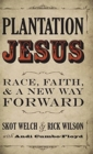Plantation Jesus : Race, Faith, & a New Way Forward - Book