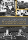 Living on Campus : An Architectural History of the American Dormitory - Book