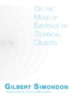 On the Mode of Existence of Technical Objects - Book
