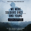 We Were Soldiers Once...and Young - eAudiobook