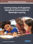 Creating Caring and Supportive Educational Environments for Meaningful Learning - Book