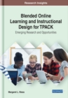 Blended Online Learning and Instructional Design for TPACK: Emerging Research and Opportunities - Book