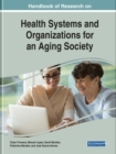Handbook of Research on Health Systems and Organizations for an Aging Society - Book