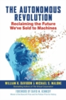 The Autonomous Revolution : Reclaiming the Future We've Sold to Machines - Book