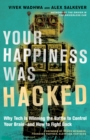 Your Happiness Was Hacked : Why Tech Is Winning the Battle to Control Your Brain--and How to Fight Back - Book