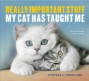 Really Important Stuff My Cat Has Taught Me - Book