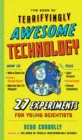 The Book of Terrifyingly Awesome Technology : 27 Experiments for Young Scientists - Book