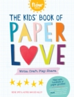 The Kids' Book of Paper Love : Write. Craft. Play. Share. - Book