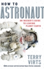 How to Astronaut : An Insider's Guide to Leaving Planet Earth - Book
