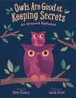 Owls are Good at Keeping Secrets : An Unusual Alphabet - Book