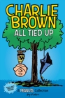 Charlie Brown: All Tied Up (PEANUTS AMP Series Book 13) : A PEANUTS Collection - Book
