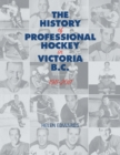 The History of Professional Hockey in Victoria : Bc: 1911-2011 - Book