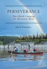 Perseverance : One Month Canoeing the Mackenzie River - Book