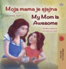 My Mom is Awesome (Croatian English Bilingual Book for Kids) - Book