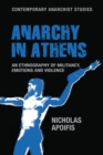 Anarchy in Athens : An Ethnography of Militancy, Emotions and Violence - Book