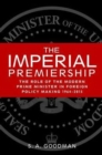The Imperial Premiership : The Role of the Modern Prime Minister in Foreign Policy Making, 1964-2015 - Book