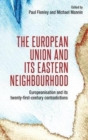 The European Union and its Eastern Neighbourhood : Europeanisation and its Twenty-First-Century Contradictions - Book
