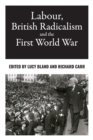 Labour, British Radicalism and the First World War - Book