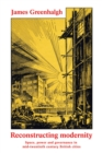 Reconstructing modernity : Space, power and governance in mid-twentieth century British cities - eBook
