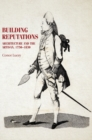 Building Reputations : Architecture and the Artisan, 1750-1830 - Book