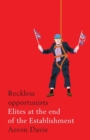 Reckless Opportunists : Elites at the End of the Establishment - Book