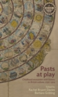 Pasts at play : Childhood encounters with history in British culture, 1750-1914 - eBook