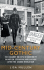 Mid-Century Gothic : The Uncanny Objects of Modernity in British Literature and Culture After the Second World War - Book