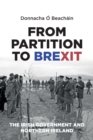 From Partition to Brexit : The Irish Government and Northern Ireland - Book