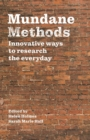 Mundane Methods : Innovative Ways to Research the Everyday - Book