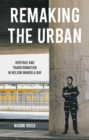 Remaking the urban : Heritage and transformation in Nelson Mandela Bay - eBook