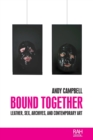 Bound Together : Leather, Sex, Archives, and Contemporary Art - Book
