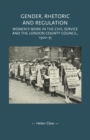 Gender, Rhetoric and Regulation : Women's Work in the Civil Service and the London County Council, 1900-55 - Book