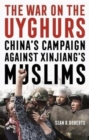 The War on the Uyghurs : China's Campaign Against Xinjiang's Muslims - Book