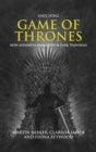 Watching Game of Thrones : How Audiences Engage with Dark Television - Book
