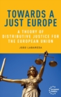 Towards a Just Europe : A Theory of Distributive Justice for the European Union - Book