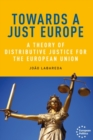 Towards a just Europe : A theory of distributive justice for the European Union - eBook